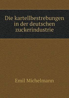 Die Kartellbestrebungen in Der Deutschen Zuckerindustrie