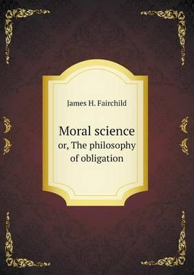 Moral Science Or, the Philosophy of Obligation