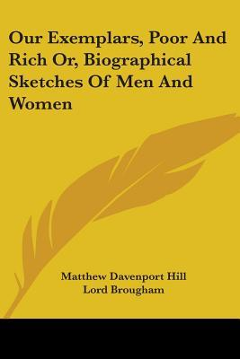 Our Exemplars, Poor and Rich, or Biographical Sketches of Men and Women