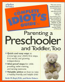 The Complete Idiot's Guide to Parenting a Preschooler and Toddler Too