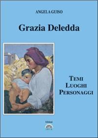 Grazia Deledda. Temi, luoghi, personaggi