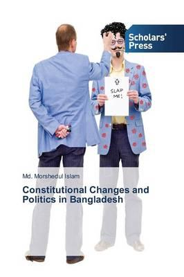 Constitutional Changes and Politics in Bangladesh