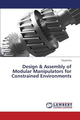 Design & Assembly of Modular Manipulators for Constrained Environments