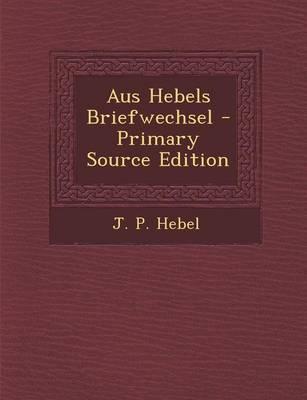 Aus Hebels Briefwechsel - Primary Source Edition
