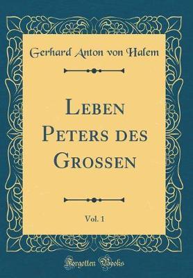 Leben Peters des Grossen, Vol. 1 (Classic Reprint)