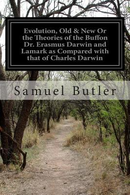 Evolution, Old & New or the Theories of the Buffon Dr. Erasmus Darwin and Lamark As Compared With That of Charles Darwin
