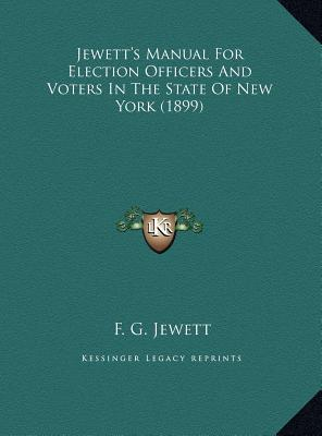 Jewett's Manual for Election Officers and Voters in the State of New York (1899)