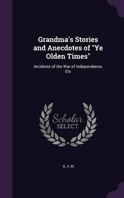 Grandma's Stories and Anecdotes of Ye Olden Times