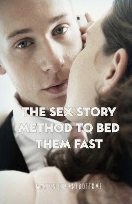 The Sex Story Method to Bed Them Fast
