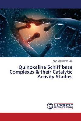 Quinoxaline Schiff base Complexes & their Catalytic Activity Studies