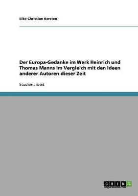 Der Europa-Gedanke im Werk Heinrich und Thomas Manns im Vergleich mit den Ideen anderer Autoren dieser Zeit
