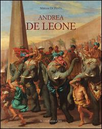 Andrea De Leone (Napoli 1610-1685). Dipinti e Disegni. Ediz. a colori