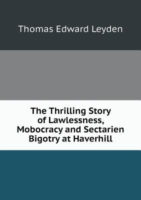 The Thrilling Story of Lawlessness, Mobocracy and Sectarien Bigotry at Haverhill
