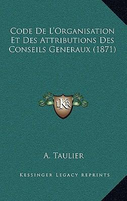 Code de L'Organisation Et Des Attributions Des Conseils Generaux (1871)