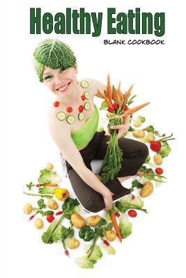 Healthy Eating Blank Cookbook