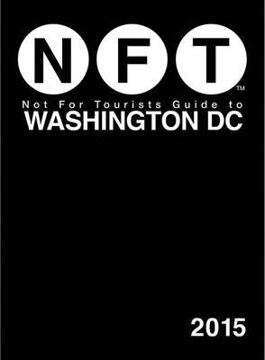 Not for Tourists 2015 Guide to Washington D.C.