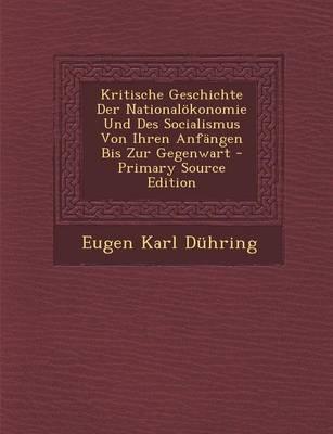 Kritische Geschichte Der Nationalokonomie Und Des Socialismus Von Ihren Anfangen Bis Zur Gegenwart