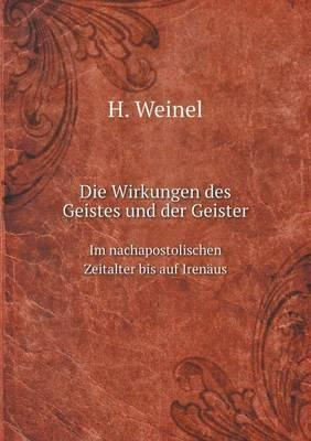 Die Wirkungen Des Geistes Und Der Geister Im Nachapostolischen Zeitalter Bis Auf Irenaus