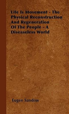 Life Is Movement - The Physical Reconstruction And Regeneration Of The People - A Diseaseless World