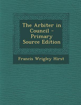 The Arbiter in Council - Primary Source Edition
