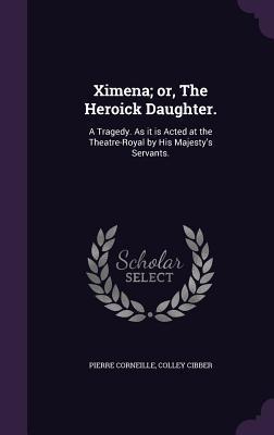 Ximena; Or, the Heroick Daughter.