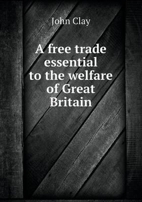A Free Trade Essential to the Welfare of Great Britain