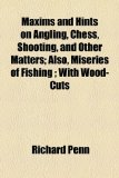 Maxims and Hints on Angling, Chess, Shooting, and Other Matters; Also, Miseries of Fishing; With Wood-Cuts