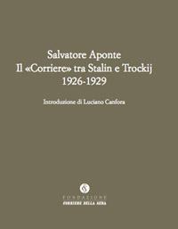 Il «Corriere» tra Stalin e Trockij 1926-1929