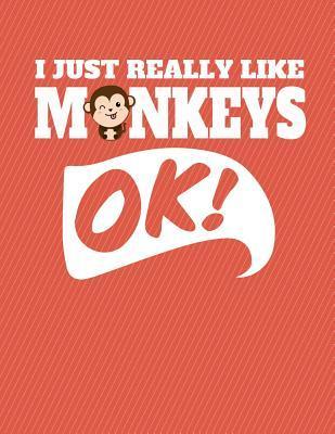 I Just Really Like Monkeys Ok Notebook - Wide Ruled