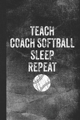 Teach Coach Softball Sleep Repeat