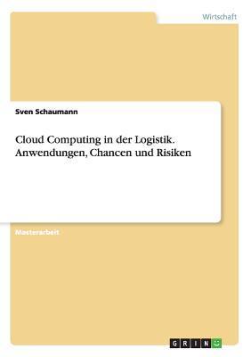 Cloud Computing in der Logistik. Anwendungen, Chancen und Risiken
