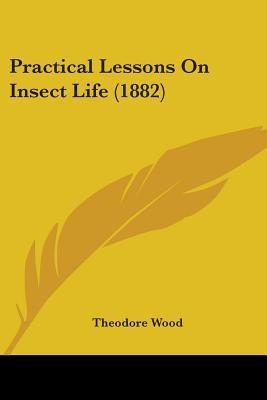 Practical Lessons on Insect Life