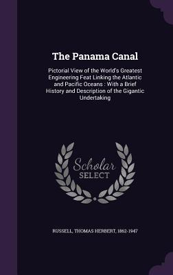 The Panama Canal; Pictorial View of the World's Greatest Engineering Feat Linking the Atlantic and Pacific Oceans, with a Brief History and Description of the Gigantic Undertaking