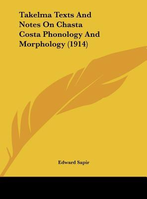 Takelma Texts and Notes on Chasta Costa Phonology and Morphology (1914)