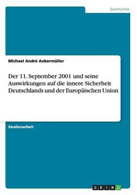 Der 11. September 2001 und seine Auswirkungen auf die innere Sicherheit Deutschlands und der Europäischen Union