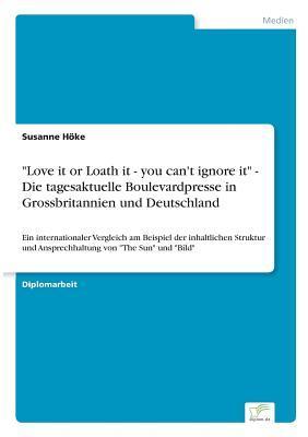 Love it or Loath it - you can't ignore it - Die tagesaktuelle Boulevardpresse in Grossbritannien und Deutschland