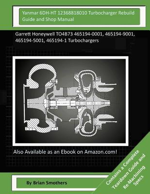 Yanmar 6DH-HT 12368818010 Turbocharger Rebuild Guide and Shop Manual