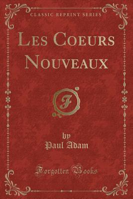 Les Coeurs Nouveaux (Classic Reprint)