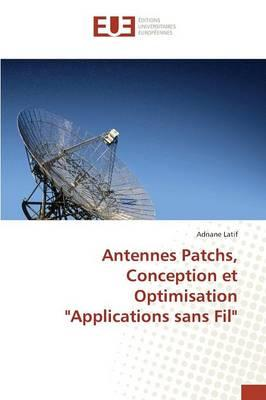 "Antennes Patchs, Conception et Optimisation ""Applications Sans Fil"""
