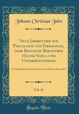 Neue Jahrbücher für Philologie und Paedagogik, oder Kritische Bibliothek für das Schul-und Unterrichtswesen, Vol. 41