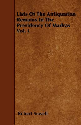 Lists Of The Antiquarian Remains In The Presidency Of Madras Vol. I