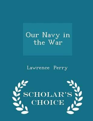 Our Navy in the War - Scholar's Choice Edition