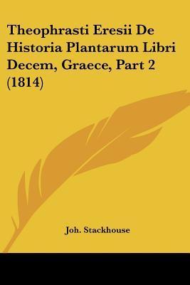Theophrasti Eresii de Historia Plantarum Libri Decem, Graece, Part 2 (1814)