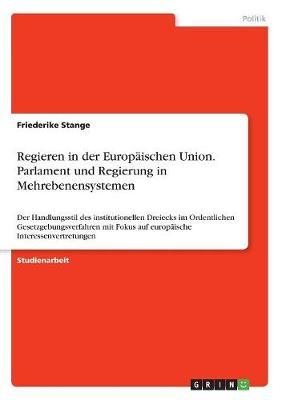 Regieren in der Europäischen Union. Parlament und Regierung in Mehrebenensystemen