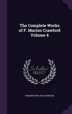 The Complete Works of F. Marion Crawford Volume 4