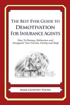 The Best Ever Guide to Demotivation for Insurance Agents
