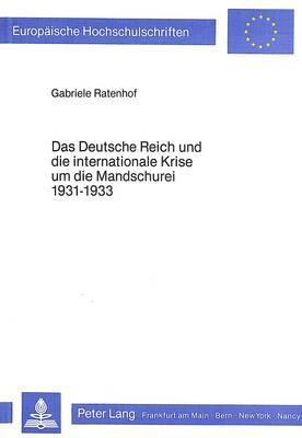 Das Deutsche Reich und die internationale Krise um die Mandschurei 1931-1933