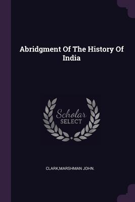 Abridgment of the History of India