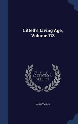 Littell's Living Age, Volume 113