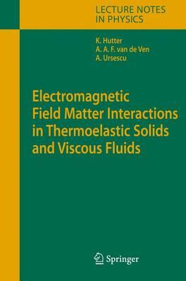 Electromagnetic Field Matter Interactions in Thermoelasic Solids and Viscous Fluids